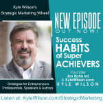 The Strategic Marketing Wheel, Kyle Wilson and Paul Counts Share Principled Based Marketing Strategies For Entrepreneurs, Professionals, Speakers and Authors, Plus Q&A, Kyle Working With Jim Rohn and More