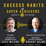 Robert Helms, Navigating Real Estate Investing in 2021, Personal Development, Goals & Leaving a Legacy with Jim Rohn Int Founder, Kyle Wilson