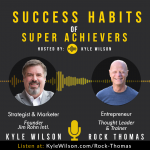 Rock Thomas, Going From a Solopreneur to Building Companies and Creating Wealth, The Power of Our Thoughts and Words, Our Daily Rituals and more with Jim Rohn Int Founder, Kyle Wilson